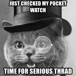 Monocle Cat - Just checked my pocket watch time for serious thrad