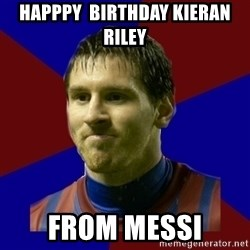 Lionel Messi - Happpy  Birthday Kieran Riley from Messi
