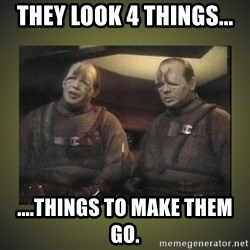 Star Trek: Pakled - They look 4 things... ....things to make them go.