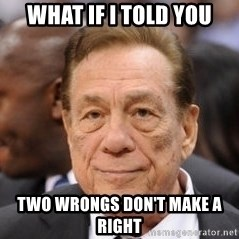 Donald Sterling - WHAT IF I TOLD YOU TWO WRONGS DON'T MAKE A RIGHT