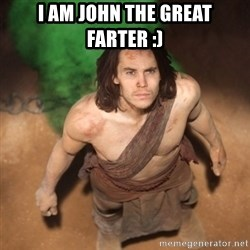 John Farter - i am john the great farter :)