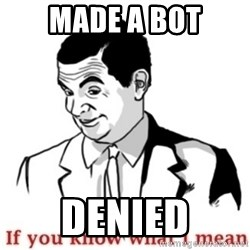 Mr.Bean - If you know what I mean - Made A bot DENIED