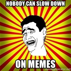 Yao Ming trollface - NOBODY CAN SLOW DOWN ON MEMES