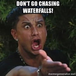 Angry Guido  - Don't go chasing waterfalls!
