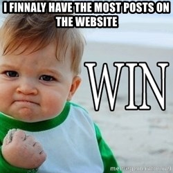 Win Baby - i finnaly have the most posts on the website