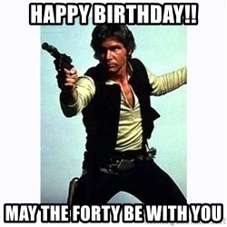 Han Solo - Happy Birthday!! May the Forty be with you