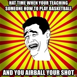 Yao Ming trollface - hat time when your teaching someone how to play basketball and you airball your shot