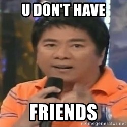 willie revillame you dont do that to me - U Don't Have Friends