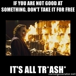 Joker's Message - If you are not good at something, don't take it for free It's all TR*ASH*