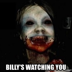scary meme -  BILLY'S WATCHING YOU