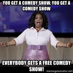 free giveaway oprah - you get a comedy show, you get a comedy show Everybody gets a free comedy show!