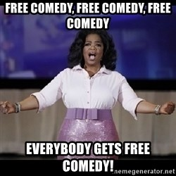 free giveaway oprah - free comedy, free comedy, free comedy Everybody gets free comedy!