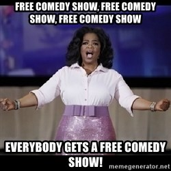 free giveaway oprah - free comedy show, free comedy show, free comedy show everybody gets a free comedy show!