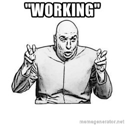 """Sceptical Dr. Evil - """"Working"""""""