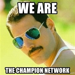 typical Queen Fan - we are the Champion Network