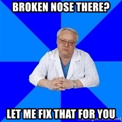 doctor_atypical - Broken Nose there? Let me fix that for you