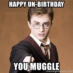 Advice Harry Potter - Happy Un-Birthday You Muggle