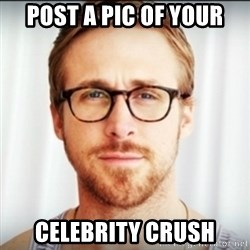 Ryan Gosling Hey Girl 3 - Post a pic of your celebrity crush
