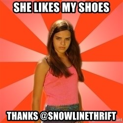 Jealous Girl - She likes my shoes Thanks @snowlinethrift