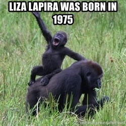 Happy Gorilla - liza lapira was born in 1975