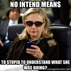 Hillary Text - No intend means to stupid to understand what she was doing?