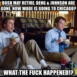 step brothers - Bosh may retire, Deng & Johnson are gone, now Wade is going to Chicago? WHAT THE FUCK HAPPENED!?