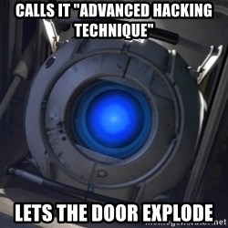"Portal Wheatley - calls it ""ADVANced Hacking technique"" lets the door explode"