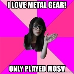 Idiot Nerd Girl - I love Metal Gear! Only played MGSV
