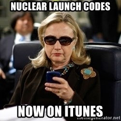 Hillary Text - Nuclear launch codes Now on iTunes