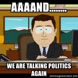 south park aand it's gone - aaaand........ we are talking politics again
