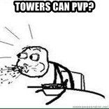 Cereal Guy Spit - TOWERS CAN PVP?