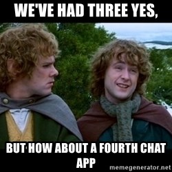 What about second breakfast? - We've had three yes, but how about a fourth chat app