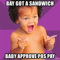 Baby $wag - Bay Got a sandwich Baby approve pos pay