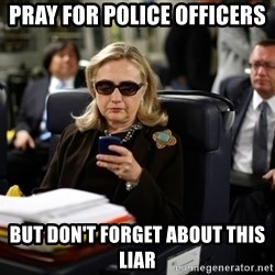 Texts from Hillary - Pray For Police Officers But Don't Forget About This Liar