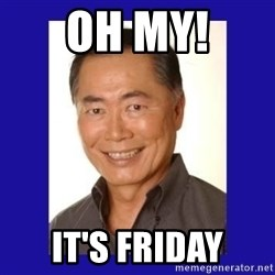 George Takei - Oh My! It's Friday