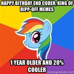 Rainbow Dash - Happy Bithday end coder, king of ripp-off memes 1 Year older and 20% Cooler