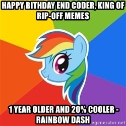 Rainbow Dash - Happy Bithday end coder, king of rip-off memes   1 Year older and 20% Cooler - Rainbow Dash