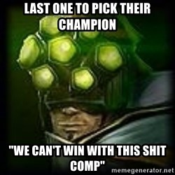 """Master Yi - Last one to pick their champion """"We can't win with this shit comp"""""""