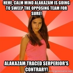 Jealous Girl - hehe, calm mind alakazam is going to sweep the opposing team for sure! alakazam traced serperior's contrary!