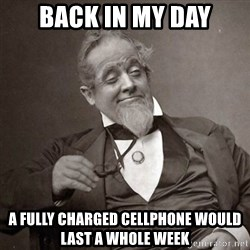 1889 [10] guy - back in my day a fully charged cellphone would last a whole week