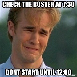 Crying Dawson - Check the roster at 7:30 dont start until 12:00