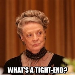 Dowager Countess of Grantham -  What's a tight-end?
