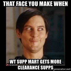 Tobey_Maguire - That face you make when WT Supp Mart gets more clearance supps