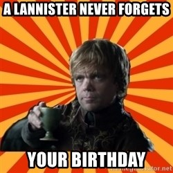 Tyrion Lannister - A Lannister never forgets Your Birthday