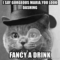 Monocle Cat - I say gorgeous maria,you look dashing Fancy a drink