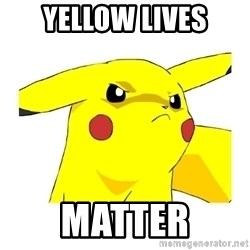 Pikachu - Yellow Lives Matter