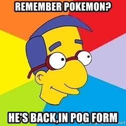 Milhouse - Remember Pokemon? He's back,in pog form