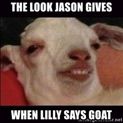 10 goat - The look Jason gives when Lilly says GOAT