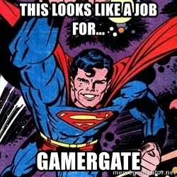 Badass Superman - This looks like a job for... Gamergate