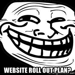 Problem? -  Website roll out plan?